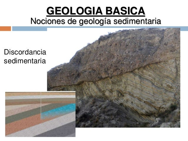 GEOLOGIA BASICA Nociones de geología sedimentaria Discordancia sedimentaria