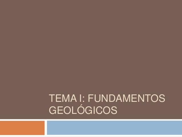 TEMA I: FUNDAMENTOS GEOLÓGICOS
