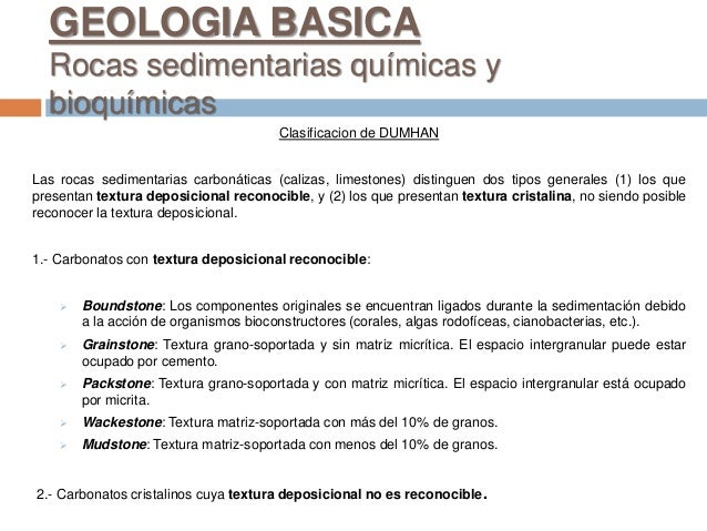 GEOLOGIA BASICA Rocas sedimentarias químicas y bioquímicas Clasificacion de DUMHAN Las rocas sedimentarias carbonáticas (c...