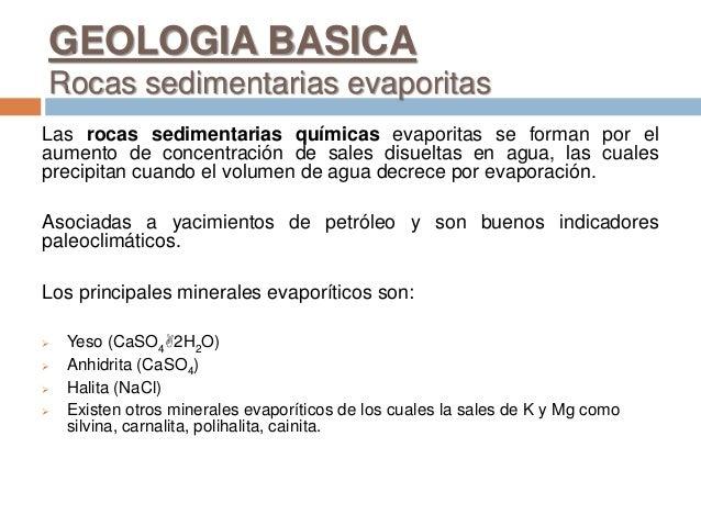 GEOLOGIA BASICA Rocas sedimentarias evaporitas Las rocas sedimentarias químicas evaporitas se forman por el aumento de con...
