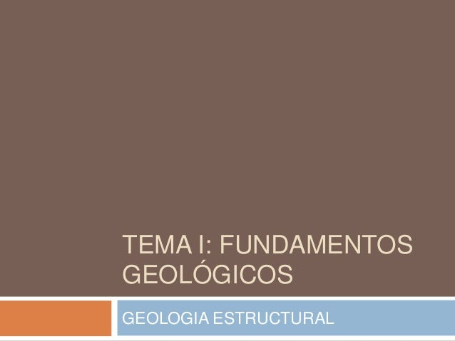 TEMA I: FUNDAMENTOS GEOLÓGICOS GEOLOGIA ESTRUCTURAL