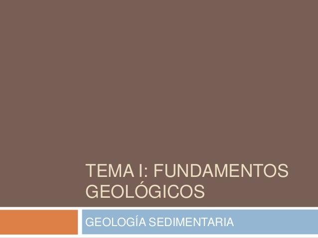 TEMA I: FUNDAMENTOS GEOLÓGICOS GEOLOGÍA SEDIMENTARIA