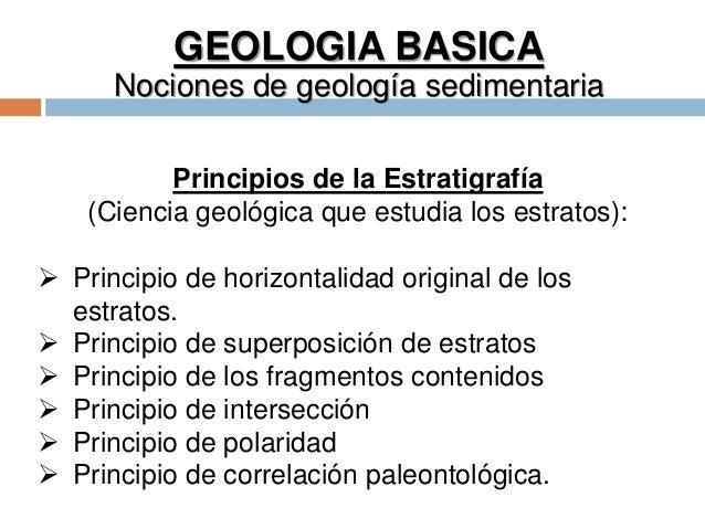 GEOLOGIA BASICA Nociones de geología sedimentaria Principios de la Estratigrafía (Ciencia geológica que estudia los estrat...