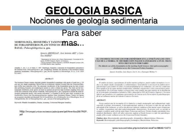 GEOLOGIA BASICA Nociones de geología sedimentaria http://micropal.unizar.es/seccs/pubs/panel/pdf/Arenillas2007REP. pdf Par...