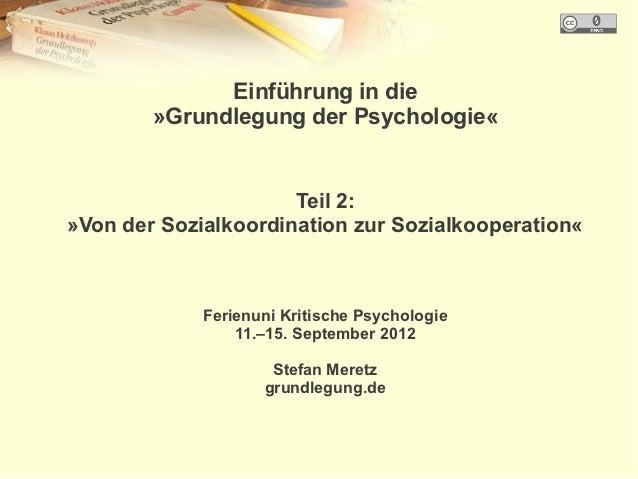 Einführung in die        »Grundlegung der Psychologie«                      Teil 2:»Von der Sozialkoordination zur Sozialk...