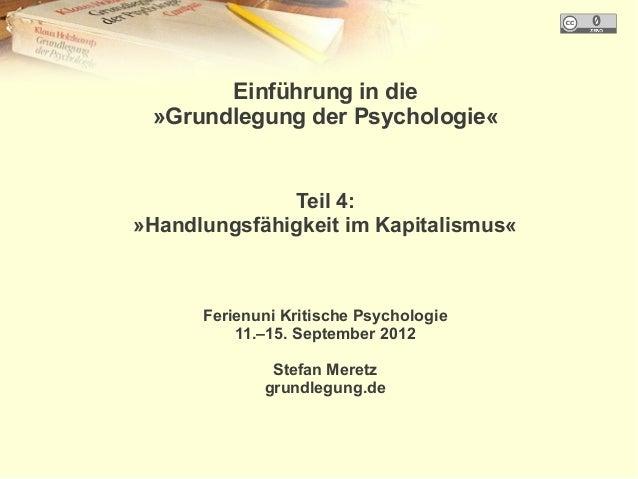 Einführung in die »Grundlegung der Psychologie«              Teil 4:»Handlungsfähigkeit im Kapitalismus«      Ferienuni Kr...