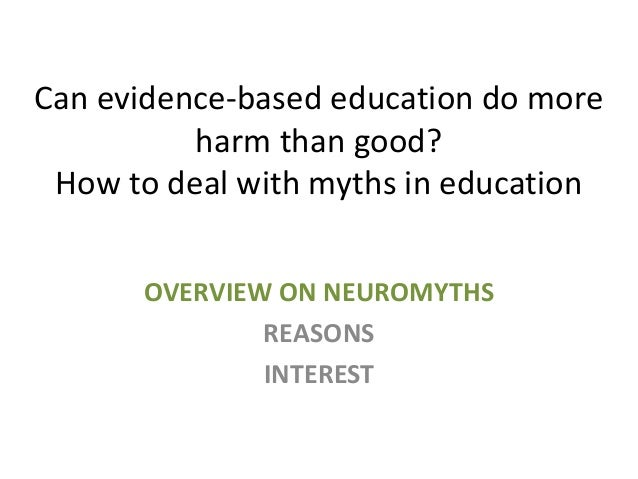 Can evidence-based education do more harm than good? How to deal with myths in education OVERVIEW ON NEUROMYTHS REASONS IN...