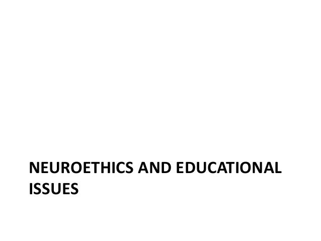 NEUROETHICS AND EDUCATIONAL ISSUES
