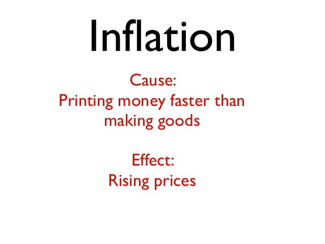 Inflation Cause: Printing money faster than making goods Effect: Rising prices