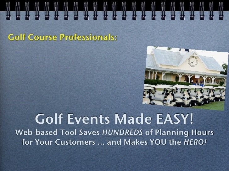 Golf Course Professionals:           Golf Events Made EASY!  Web-based Tool Saves HUNDREDS of Planning Hours   for Your Cu...