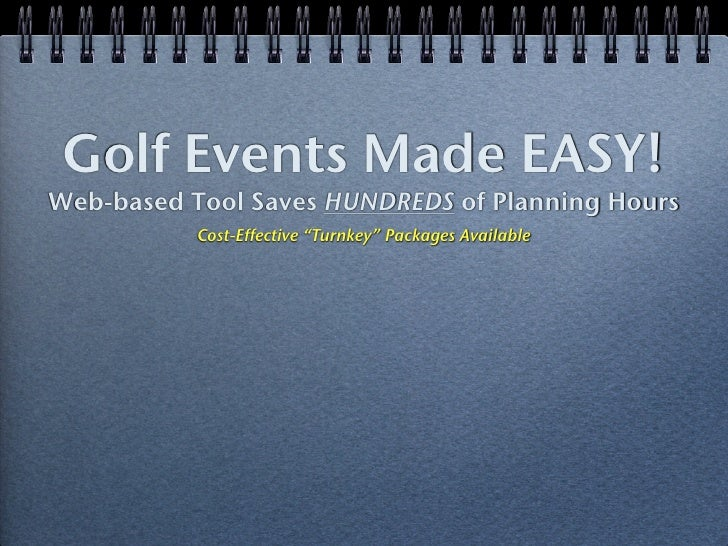 "Golf Events Made EASY! Web-based Tool Saves HUNDREDS of Planning Hours            Cost-Effective ""Turnkey"" Packages Availa..."