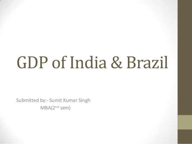 GDP of India & Brazil Submitted by:- Sumit Kumar Singh MBA(2nd sem)