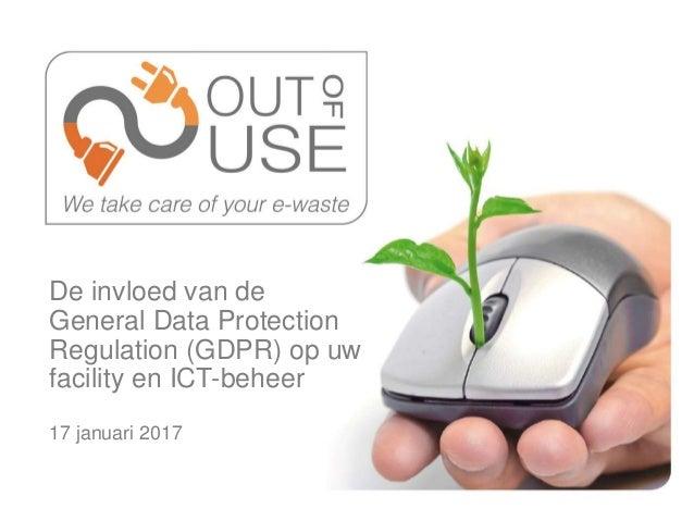 De invloed van de General Data Protection Regulation (GDPR) op uw facility en ICT-beheer 17 januari 2017
