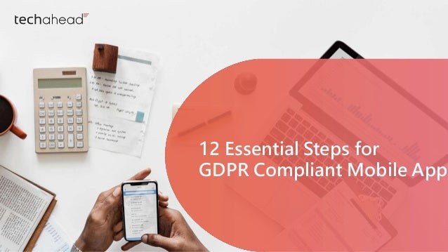 t12 Essential Steps for GDPR Compliant Mobile App 12 Essential Steps for GDPR Compliant Mobile App