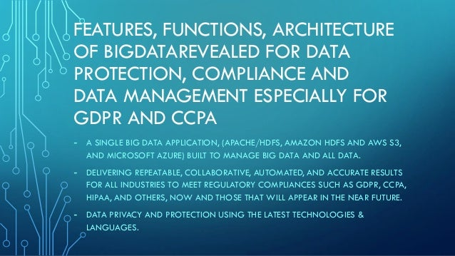 FEATURES, FUNCTIONS, ARCHITECTURE OF BIGDATAREVEALED FOR DATA PROTECTION, COMPLIANCE AND DATA MANAGEMENT ESPECIALLY FOR GD...