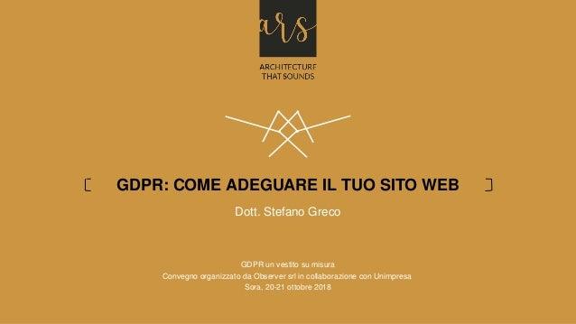 1Come adeguare il tuo sito web al GDPR | info@ars.srl Dott. Stefano Greco GDPR un vestito su misura Convegno organizzato d...