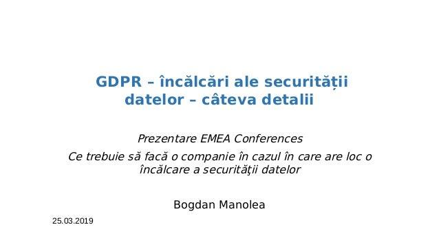 GDPR – încălcări ale securității datelor – câteva detalii Prezentare EMEA Conferences Ce trebuie să facă o companie în caz...