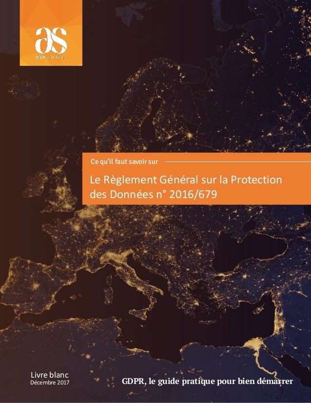 GDPR, le guide pratique pour bien démarrerDécembre 2017 Livre blanc Ce qu'il faut savoir sur Le Règlement Général sur la P...