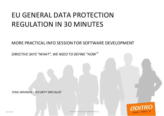 "EU GENERAL DATA PROTECTION REGULATION IN 30 MINUTES MORE PRACTICAL INFO SESSION FOR SOFTWARE DEVELOPMENT DIRECTIVE SAYS ""W..."