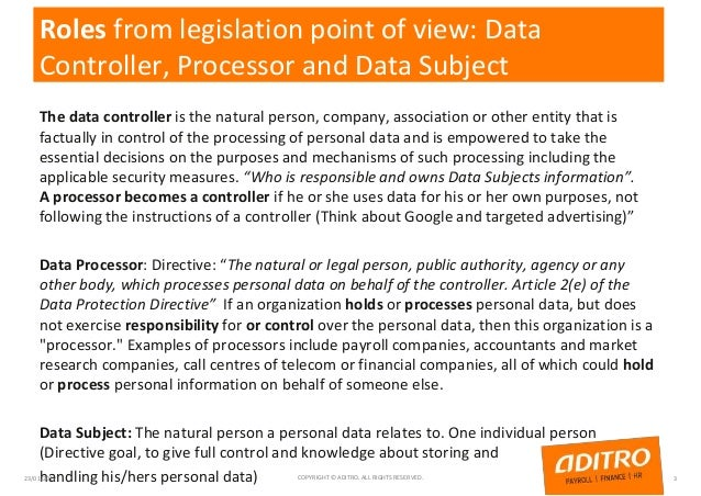 Roles from legislation point of view: Data Controller, Processor and Data Subject The data controller is the natural perso...