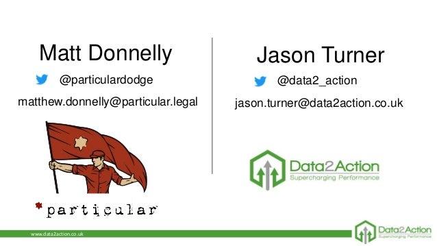 www.data2action.co.uk Jason TurnerMatt Donnelly @particulardodge @data2_action matthew.donnelly@particular.legal jason.tur...