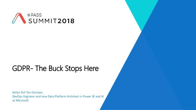 Kellyn Pot'Vin-Gorman, DevOps Engineer and now Data Platform Architect in Power BI and AI at Microsoft GDPR- The Buck Stop...