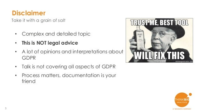 3 • Complex and detailed topic • This is NOT legal advice • A lot of opinions and interpretations about GDPR • Talk is not...