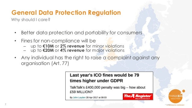 7 • Better data protection and portability for consumers • Fines for non-compliance will be – up to €10M or 2% revenue for...