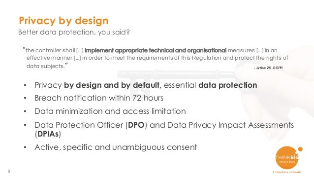 8 Privacy by design Better data protection, you said? • Privacy by design and by default, essential data protection • Brea...