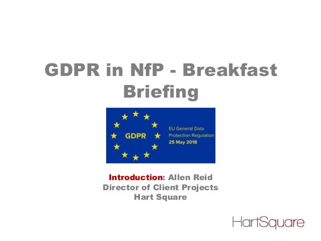 GDPR in NfP - Breakfast Briefing Introduction: Allen Reid Director of Client Projects Hart Square