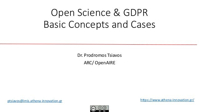 Open Science & GDPR Basic Concepts and Cases Dr. Prodromos Tsiavos ARC/ ΟpenAIRE https://www.athena-innovation.gr/ptsiavos...