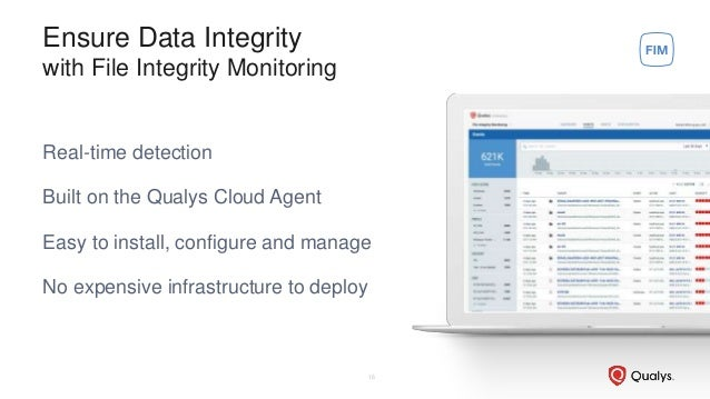 Ensure Data Integrity with File Integrity Monitoring Real-time detection Built on the Qualys Cloud Agent Easy to install, ...