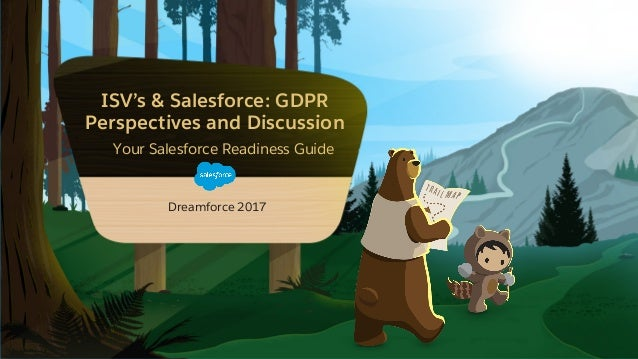 ISV's & Salesforce: GDPR Perspectives and Discussion ​ Your Salesforce Readiness Guide Dreamforce 2017