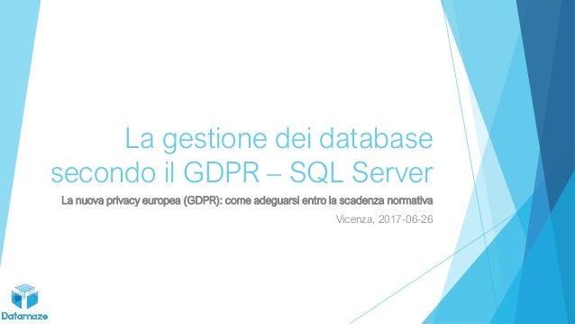 La gestione dei database secondo il GDPR – SQL Server La nuova privacy europea (GDPR): come adeguarsi entro la scadenza no...