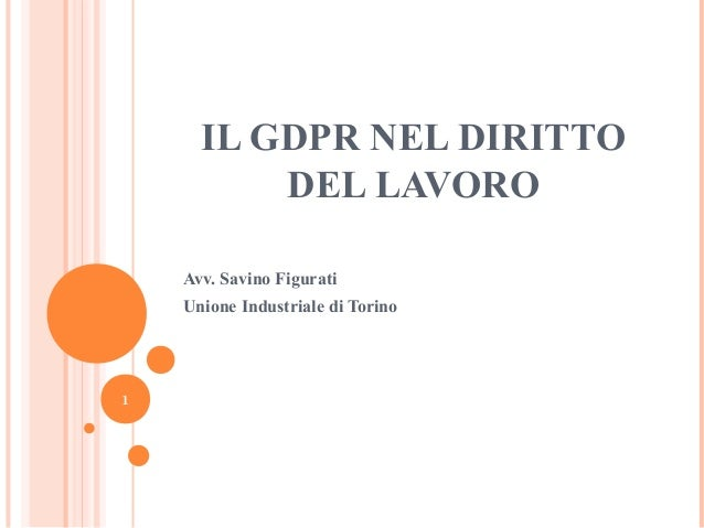 IL GDPR NEL DIRITTO DEL LAVORO Avv. Savino Figurati Unione Industriale di Torino 1