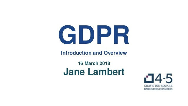 GDPRIntroduction and Overview 16 March 2018 Jane Lambert