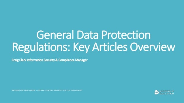 General Data Protection Regulations: Key Articles Overview Craig Clark Information Security & Compliance Manager