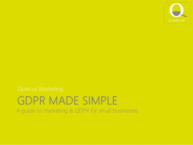 GDPR MADE SIMPLE Quercus Marketing A guide to marketing & GDPR for small businesses