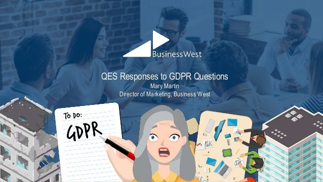 QES Responses to GDPR Questions Mary Martin Director of Marketing, Business West