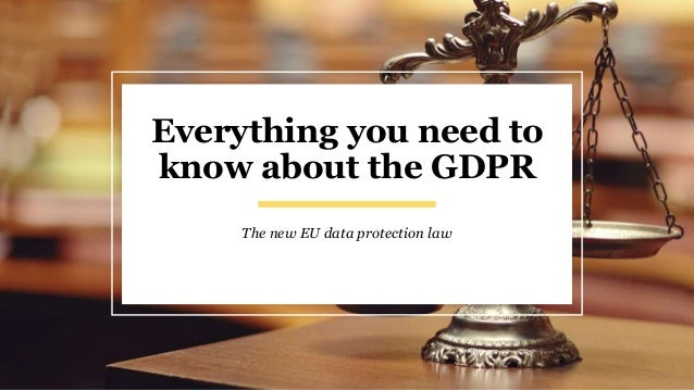 Everything you need to know about the GDPR The new EU data protection law