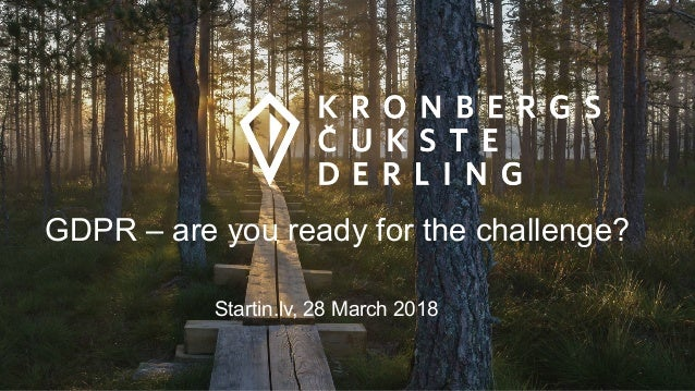 GDPR – are you ready for the challenge? Startin.lv, 28 March 2018
