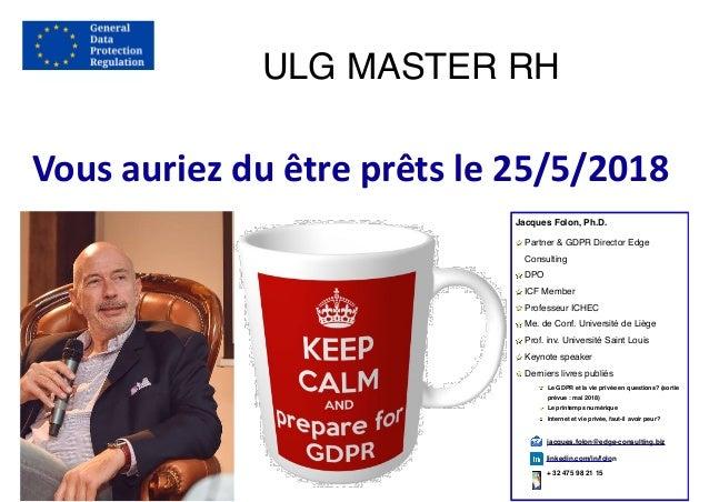 Vousauriezduêtreprêtsle25/5/2018 Jacques Folon, Ph.D. Partner & GDPR Director Edge Consulting DPO ICF Member Profess...