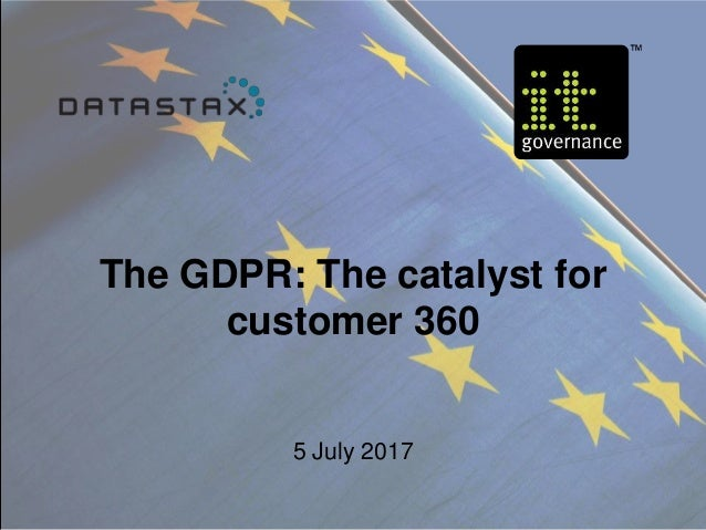 5 July 2017 The GDPR: The catalyst for customer 360