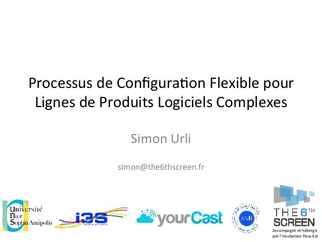 Processus  de  Configura/on  Flexible  pour   Lignes  de  Produits  Logiciels  Complexes   Simon  Url...