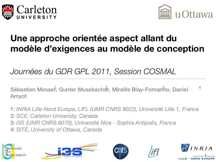 Une approche orientée aspect allant dumodèle d'exigences au modèle de conceptionJournées du GDR GPL 2011, Session COSMAL  ...