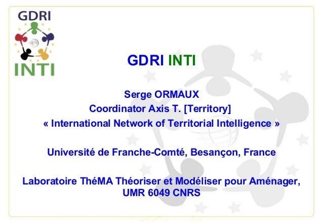 GDRI INTISerge ORMAUXCoordinator Axis T. [Territory]« International Network of Territorial Intelligence »Université de Fra...