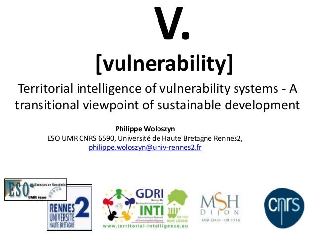 Territorial intelligence of vulnerability systems - Atransitional viewpoint of sustainable developmentPhilippe WoloszynESO...