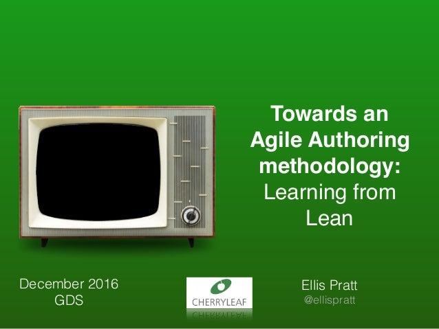 Towards an Agile Authoring methodology: Learning from Lean Ellis Pratt @ellispratt December 2016 GDS