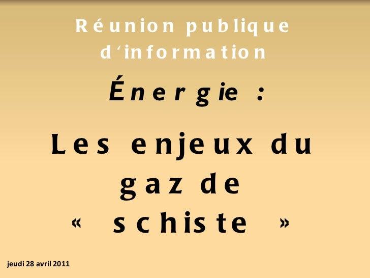 Énergie: Les enjeux du gaz de «schiste» Réunion publique d'information jeudi 28 avril 2011