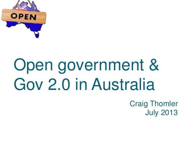 Open government & Gov 2.0 in Australia Craig Thomler July 2013